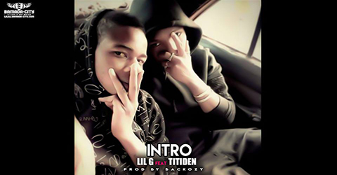 LIL G FEAT TITIDEN - INTRO - PROD BY BACKOZY