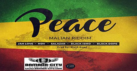 MALIAN RIDDIM (BLACK DOPE FEAT. MDV, JAH LOVE, SALAZAR & BLACK ISMO) - PEACE - PROD BY BLACK DOPE