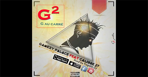 GAMEZI PALACE Feat. CALIBRE 27 - G2 G AU CARRÉ (SON)
