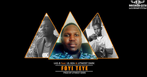 LAS-B Feat. LIL B2A & UTMOST DARK - FOYI TEYE (SON)