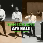TEAM STAR BOYZ - AYE NALE (SON)