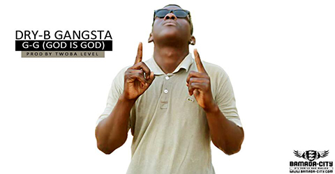 DRY-B GANGSTA - G-G (GOD IS GOD) (SON)