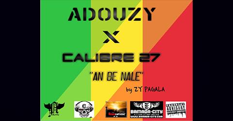 ADOUZY x CALIBRE 27 - AN BE NALÉ (SON)