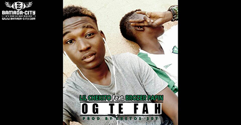 LIL CHEKITO Feat. BROZER PAPIN - OG TE FAH (SON)