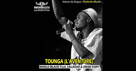 MARLO BLACK Feat. SALAZAR & ZIKIRI SORY - TOUNGA (L'AVENTURE) (SON)