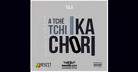 TAL B - A TCHÈ TCHI I KA CHORI