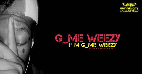 G_ME WEEZY - I'M G_ME WEEZY (SON)