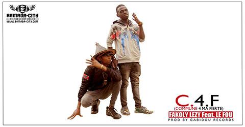 FAKOLY LEZY Feat. LE FOU - C.4.F (COMMUNE 4 FIERTÉ) (SON)