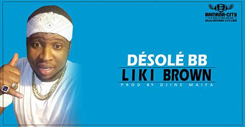 LIKI BROWN - DÉSOLÉ BB (SON)