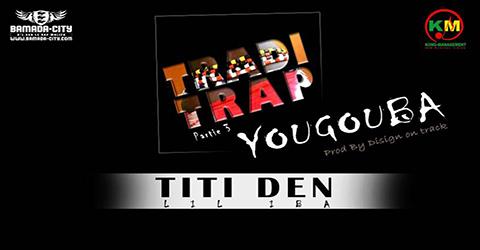 TITIDEN (LIL IBA) - TRADI TRAP PARTIE 3 (YOUGOUBA) (SON)