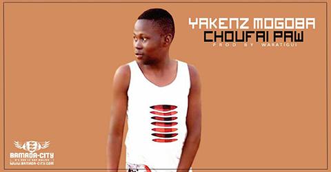 YAKENZ MOGOBA - CHOUFAI PAW (SON)
