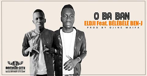 ELDJI Feat. BÉLÉBÉLÉ BEN-J - O BA BAN (SON)