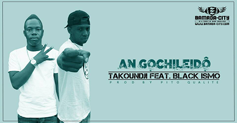 TAKOUNDJI Feat. BLACK ISMO - AN GOCHILEIDÔ (SON)