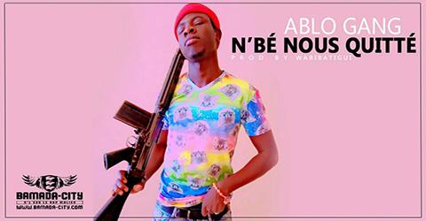 ABLO GANG - N'BÉ NOUS QUITTÉ (SON)