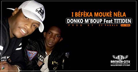 DONKO M'BOUP Feat. TITIDEN (LIL IBA) - I BÉFÈKA MOUKÈ NÉLA (SON)