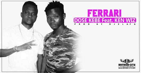 DOSE KEBE Feat. KEN WIZ - FERRARI (SON)