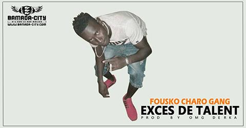 FOUSKO CHARO GANG - EXCÈS DE TALENT (SON)