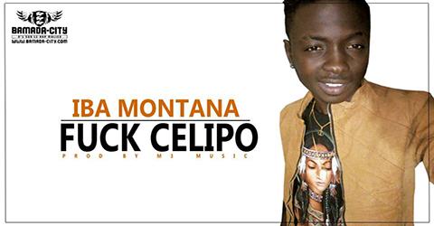IBA MONTANA - FUCK CELIPO (SON)
