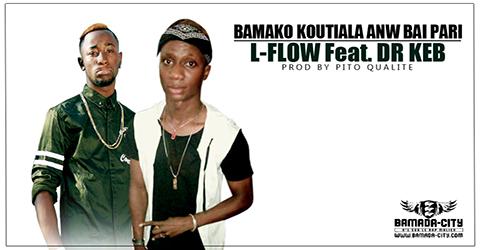 L FLOW Feat. Dr KEB - BAMAKO KOUTIALA ANW BAI PARI (SON)