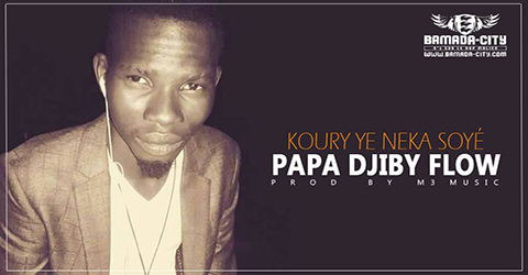 PAPA DJIBY FLOW - KOURY YE NEKA SOYÉ (SON)