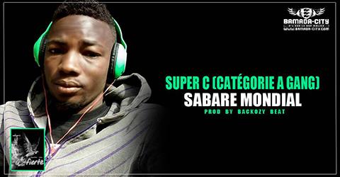SUPER C (CATÉGORIE A GANG) - SABARE MONDIAL (SON)