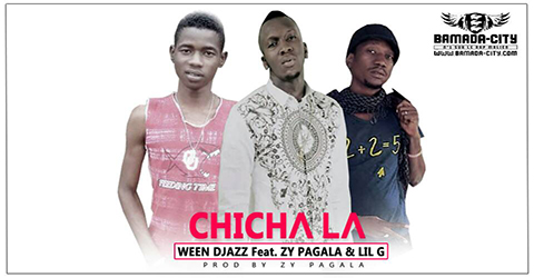 WEEN DJAZZ Feat. ZY PAGALA & LIL G - CHICHA LA (SON)