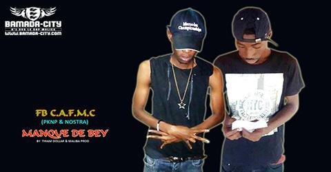 FB C.AF.M.C (PKNP - NOSTRA)- MANQUE DE BEY Prod by THIAM DOLLAR & MALIBA PROD site
