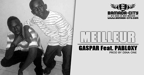 GASPAR Feat. PABLOXY - MEILLEUR Prod by DINA ONE site