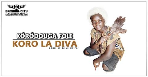 KORO LA DIVA - KÔRÔDOUGA FOLI - Prod