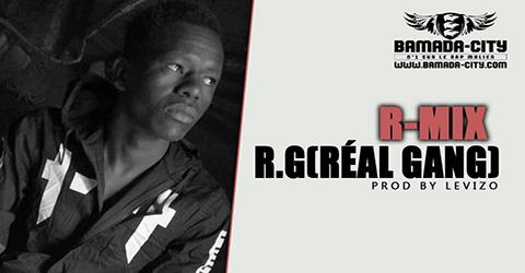 R MIX - R.G (RÉAL GANG) Prod by LEVIZO site
