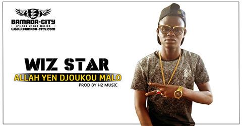 WIZ STAR - ALLAH YEN DJOUKOU MALO Prod by H2 MUSIC site