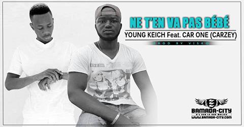 YOUNG KEICH Feat. CAR ONE (CARZEY) - NE T'EN VA PAS BÉBÉ Prod by VISKO ON THE BEAT site