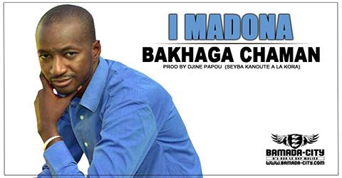 BAKHAGA CHAMAN - I MADONA Prod by DJINE PAPOU (SEYBA KANOUTE A LA KORA) site