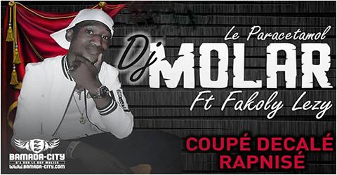 DJ MOLAR Feat. FAKOLY LEZY - COUPÉ DÉCALÉ RAPNISÉ (SON)