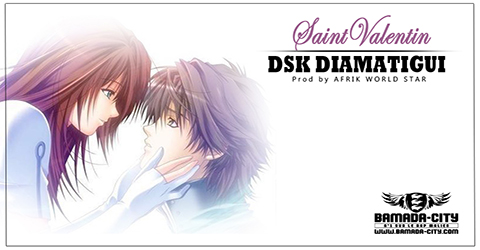 DSK DIAMATIGUI - SAINT VALENTIN Prod by AFRIK WORLD STAR site