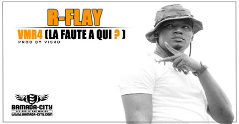 R-FLAY - VMR4 (LA FAUTE À QUI?) Prod by VISKO site