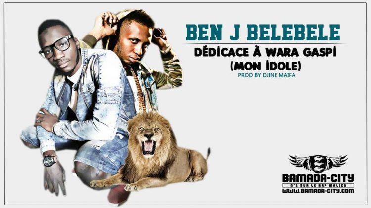 BEN J BELEBELE- DÉDICACE À WARA GASPI (MON IDOLE) Prod by DJINE MAIFA