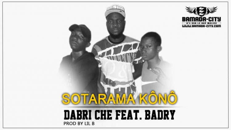 DABRI CHÉ Feat. BADRY - SOTARAMA KÔNÔ Prod by LIL B