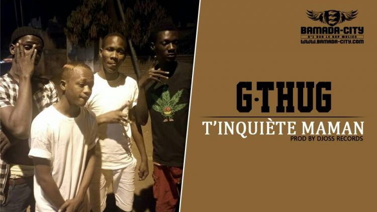 G-THUG - T'INQUIÈTE MAMAN Prod by DJOSS RECORDS
