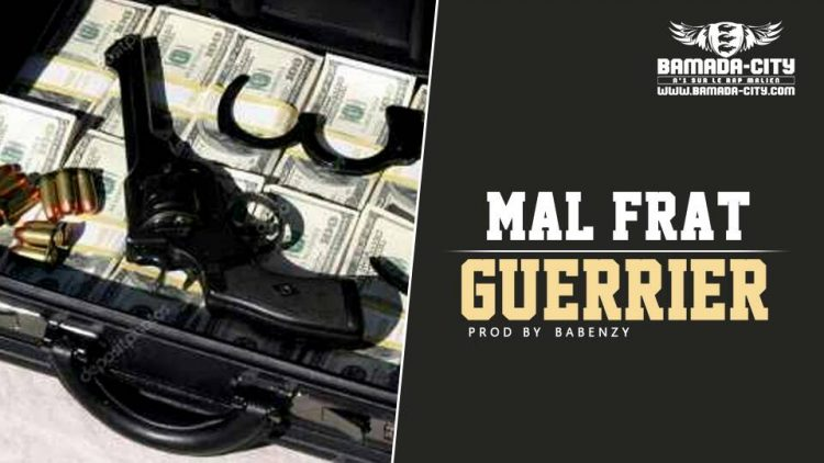 GUERRIER - MAL FRAT Prod by BABENZY