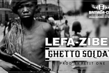 LEFA & ZIBEN - GHETTO SOLDAT Prod by PETIT ONE