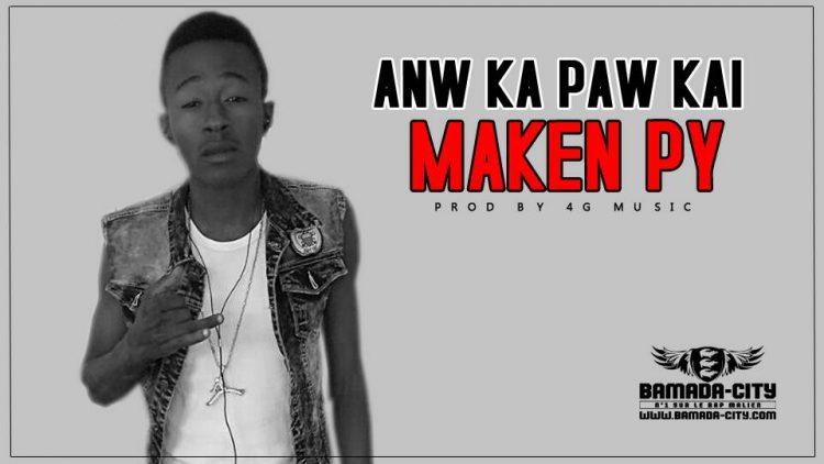MAKEN PY - ANW KA PAW KAI Prod by 4G MUSIC