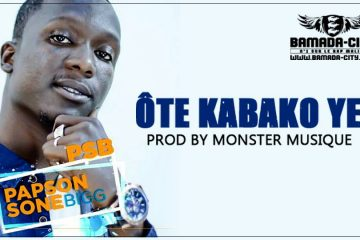 PSB PAPSON SONE BIG - ÔTE KABAKO YE Prod by MONSTER MUSIQUE