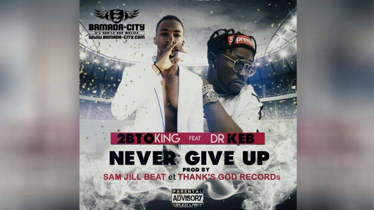 2BTO KING Feat. DR KEB NEVER GIVE UP Prod by SAM JIL BEAT & THANK'S GOG RECORDS