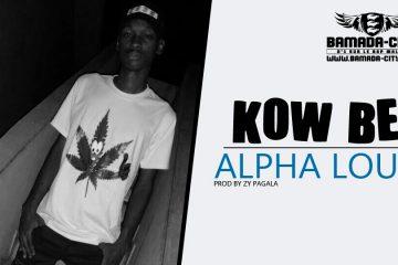 ALPHA LOUP - KOW BE Prod by ZY PAGALA