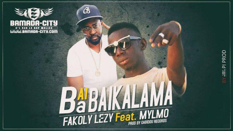 FAKOLY LEZY Feat. MYLMO - BAI BA BAIKALAMA