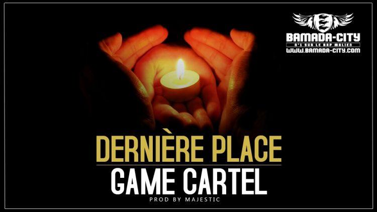 GAME CARTEL - DERNIÈRE PLACE Prod by MAJESTIC