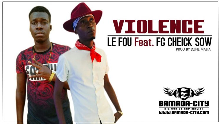 LE FOU Feat. FG CHEICK SOW - VIOLENCE