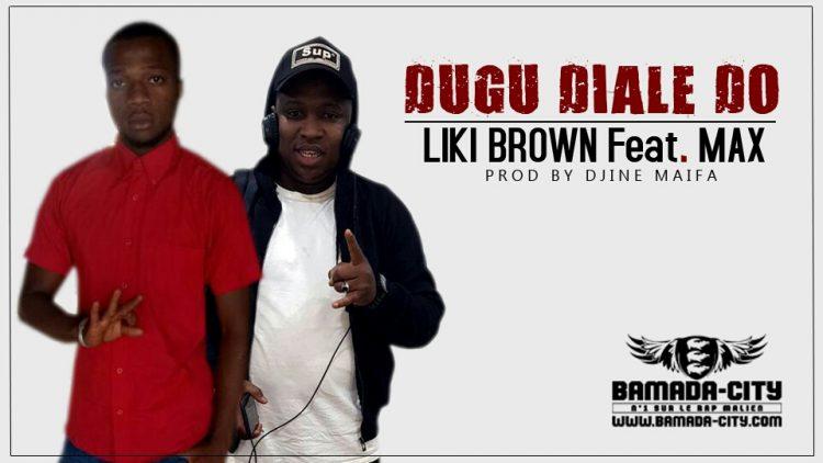 LIKI BRONW Feat. MAX - DUGU DIALE DO Prod by DJINE MAIFA