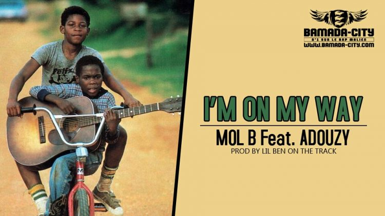 MOL B Feat. ADOUZY - I'M ON MY WAY